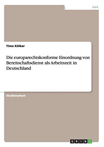 Die Europarechtskonforme Einordnung Von Bereitschaftsdienst ALS Arbeitszeit in Deutschland (Paperback) - Timo Kölker