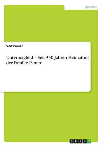 Untermagfeld - Seit 350 Jahren Heimathof der Familie Pamer - Pamer, Veit