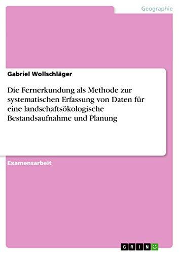 Die Fernerkundung ALS Methode Zur Systematischen Erfassung Von Daten Fur Eine Landschaftsokologische Bestandsaufnahme Und Planung (Paperback) - Gabriel Wollschläger