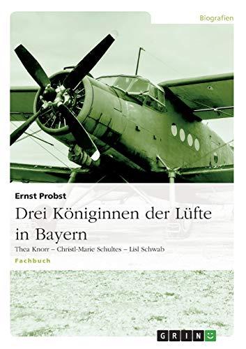 Drei Koeniginnen der Lufte in Bayern: Thea Knorr - Christl-Marie Schultes - Lisl Schwab (Paperback) - Ernst Probst, Josef Eimannsberger