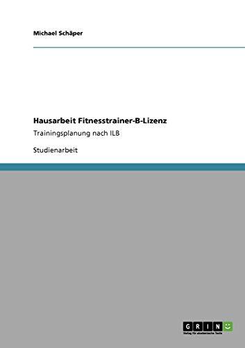 Fitnesstrainer-B-Lizenz. Trainingsplanung nach ILB - Schaper, Michael
