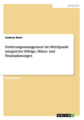 Forderungsmanagement im Mittelpunkt integrierter Erfolgs-, Bilanz- und Finanzplanungen - Andreas Blum