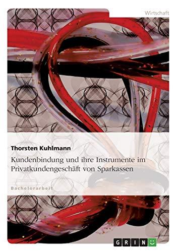 Kundenbindung Und Ihre Instrumente Im Privatkundengesch ft Von Sparkassen (Paperback) - Thorsten Kuhlmann