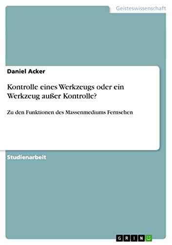 9783640683031: Kontrolle eines Werkzeugs oder ein Werkzeug außer Kontrolle? (German Edition)