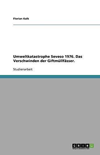 Umweltkatastrophe Seveso 1976. Das Verschwinden der Giftmüllfässer. - Florian Kalk