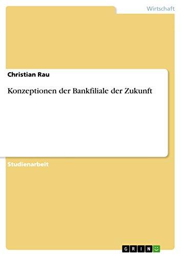 Konzeptionen der Bankfiliale der Zukunft (Paperback) - Christian Rau