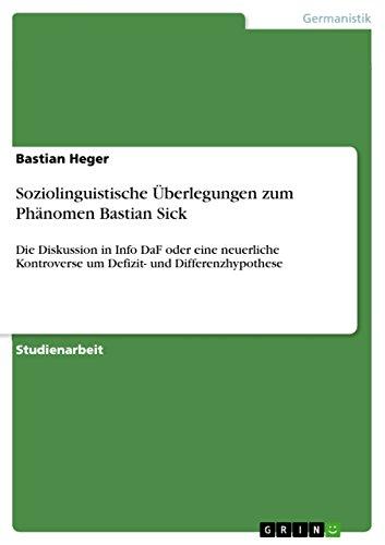 Soziolinguistische UEberlegungen zum Phanomen Bastian Sick: Die Diskussion in Info DaF oder eine neuerliche Kontroverse um Defizit- und Differenzhypothese (Paperback) - Bastian Heger