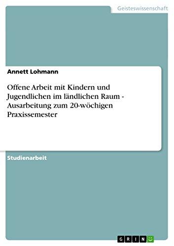 Offene Arbeit mit Kindern und Jugendlichen im landlichen Raum - Ausarbeitung zum 20-woechigen Praxissemester (Paperback) - Annett Lohmann