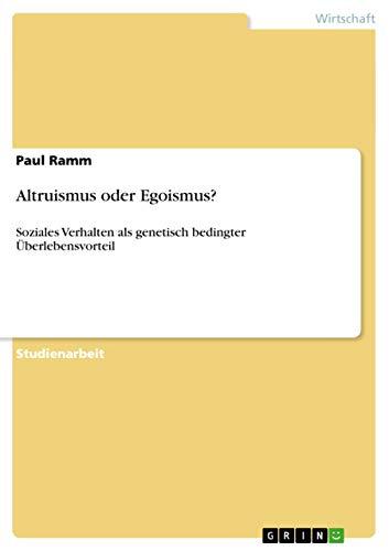 Altruismus oder Egoismus? : Soziales Verhalten als genetisch bedingter Überlebensvorteil - Paul Ramm