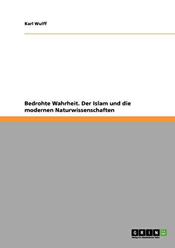 9783640685424: Bedrohte Wahrheit. Der Islam und die modernen Naturwissenschaften (German Edition)