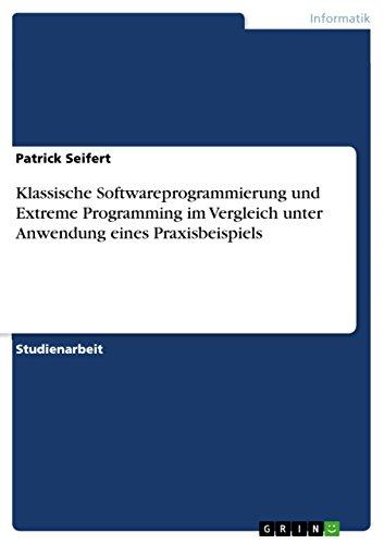 Klassische Softwareprogrammierung und Extreme Programming im Vergleich unter Anwendung eines Praxisbeispiels - Patrick Seifert