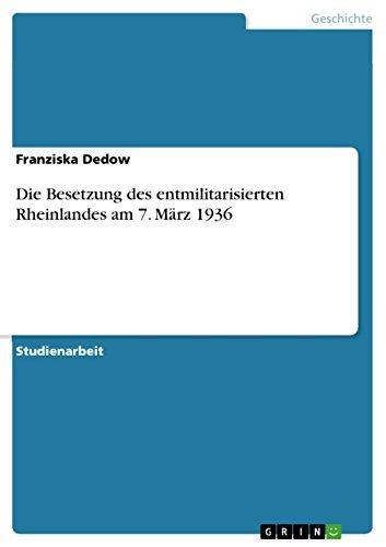 Die Besetzung des entmilitarisierten Rheinlandes am 7. März 1936 - Franziska Dedow