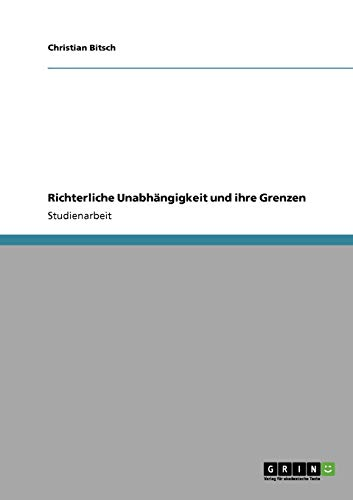 9783640690176: Richterliche Unabhängigkeit und ihre Grenzen (German Edition)