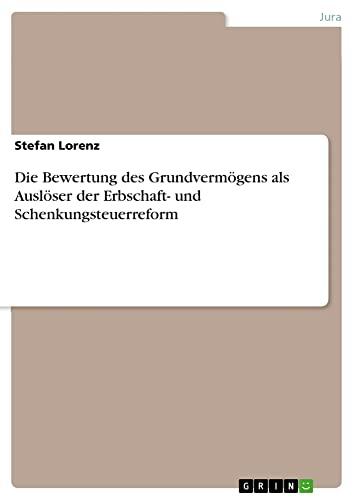 Die Bewertung des Grundvermögens als Auslöser der Erbschaft- und Schenkungsteuerreform - Stefan Lorenz
