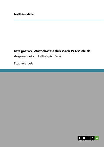 Integrative Wirtschaftsethik nach Peter Ulrich - M?ller, Matthias