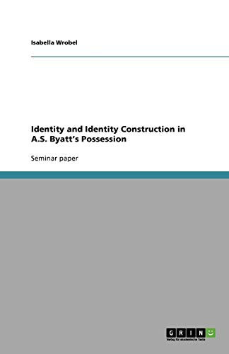 Identity and Identity Construction in A.S. Byatt's Possession - Isabella Wrobel