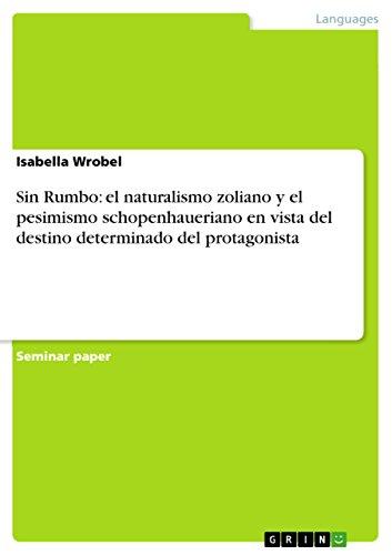 9783640695584: Sin Rumbo: el naturalismo zoliano y el pesimismo schopenhaueriano en vista del destino determinado del protagonista (Spanish Edition)