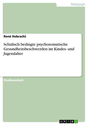 Schulisch Bedingte Psychosomatische Gesundheitsbeschwerden Im Kindes- Und Jugendalter: Ren Hobracht