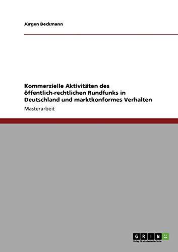 Kommerzielle Aktivitaten Des Offentlich-Rechtlichen Rundfunks in Deutschland Und Marktkonformes Verhalten (Paperback) - Jürgen Beckmann