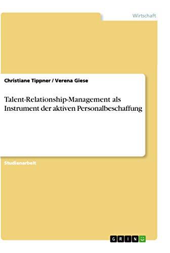 Talent-Relationship-Management ALS Instrument Der Aktiven Personalbeschaffung: Christiane Tippner