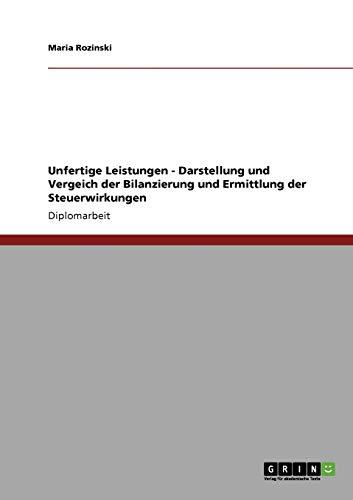 Unfertige Leistungen. Bilanzierung und Ermittlung der Steuerwirkungen. Darstellung und Vergeich - Maria Rozinski