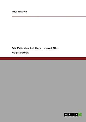 Die Zeitreise in Literatur Und Film: Tanja Wittrien