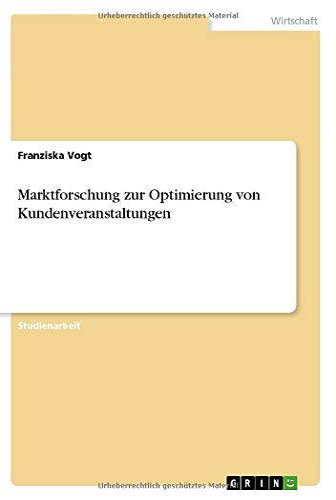 9783640699612: Marktforschung zur Optimierung von Kundenveranstaltungen