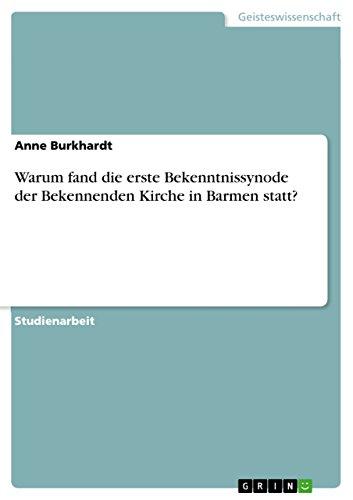 Warum Fand Die Erste Bekenntnissynode Der Bekennenden Kirche in Barmen Statt?: Anne Burkhardt