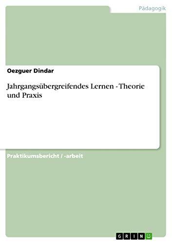 Jahrgangsubergreifendes Lernen - Theorie Und Praxis: Oezguer Dindar