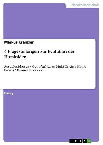 4 Fragestellungen zur Evolution der Hominiden : Australopithecus / Out of Africa vs. Multi Origin / Homo habilis / Homo antecessor - Markus Kranzler