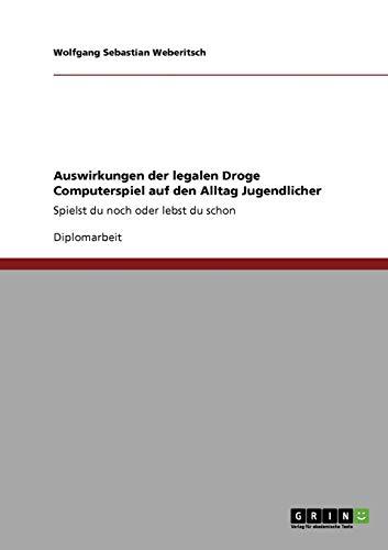 9783640710027: Auswirkungen der legalen Droge Computerspiel auf den Alltag Jugendlicher (German Edition)