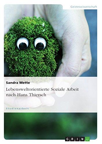 Lebensweltorientierte Soziale Arbeit nach Hans Thiersch - Sandra Mette