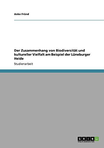 9783640712960: Der Zusammenhang von Biodiversität und kultureller Vielfalt am Beispiel der LÃ1/4neburger Heide