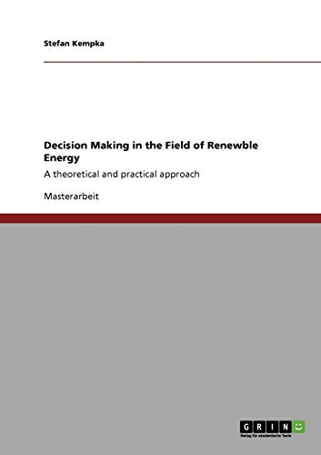 Decision Making in the Field of Renewble Energy : A theoretical and practical approach - Stefan Kempka