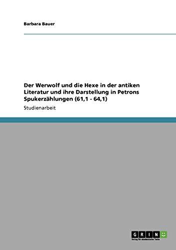 9783640716685: Der Werwolf und die Hexe in der antiken Literatur und ihre Darstellung in Petrons Spukerzählungen (61,1 - 64,1)
