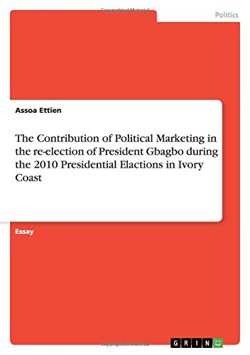 The Contribution of Political Marketing in the Re-Election of President Gbagbo During the 2010 ...