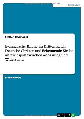 9783640718009: Evangelische Kirche im Dritten Reich. Deutsche Christen und Bekennende Kirche im Zwiespalt zwischen Anpassung und Widerstand (German Edition)