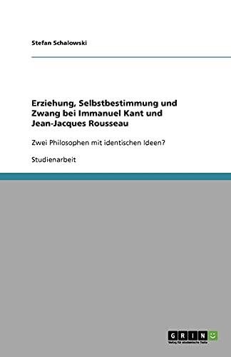 9783640718931: Erziehung, Selbstbestimmung und Zwang bei Immanuel Kant und Jean-Jacques Rousseau