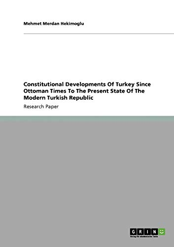Constitutional Developments of Turkey Since Ottoman Times to the Present State of the Modern ...