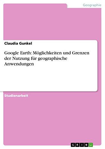 Google Earth: M glichkeiten Und Grenzen Der Nutzung F r Geographische Anwendungen (Paperback) - Claudia Gunkel