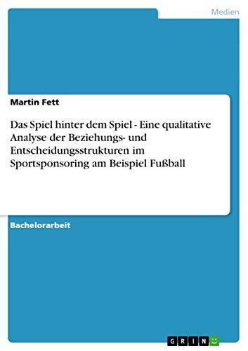 Das Spiel Hinter Dem Spiel - Eine Qualitative Analyse Der Beziehungs- Und Entscheidungsstrukturen ...