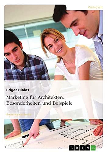 Marketing für Architekten. Besonderheiten und Beispiele - Edgar Bialas