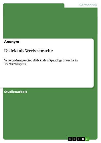 Dialekt als Werbesprache : Verwendungsweise dialektalen Sprachgebrauchs in TV-Werbespots