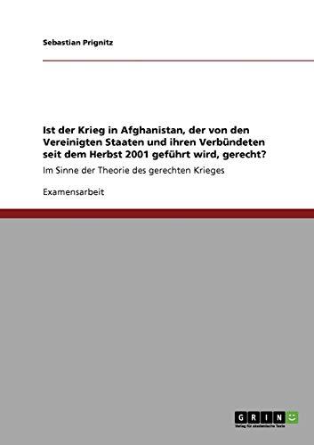 9783640725717: Ist der Krieg in Afghanistan, der von den Vereinigten Staaten und ihren Verb�1/4ndeten seit dem Herbst 2001 gef�1/4hrt wird, gerecht?