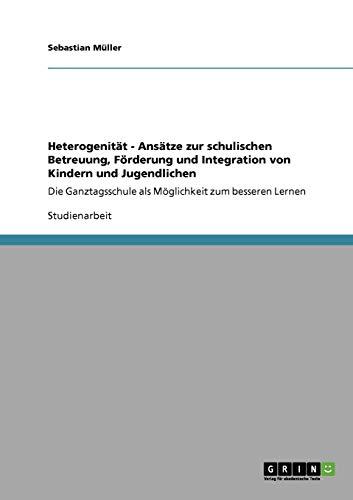 9783640726707: Heterogenität - Ansätze zur schulischen Betreuung, Förderung und Integration von Kindern und Jugendlichen
