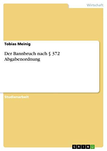 Der Bannbruch nach § 372 Abgabenordnung: Meinig, Tobias