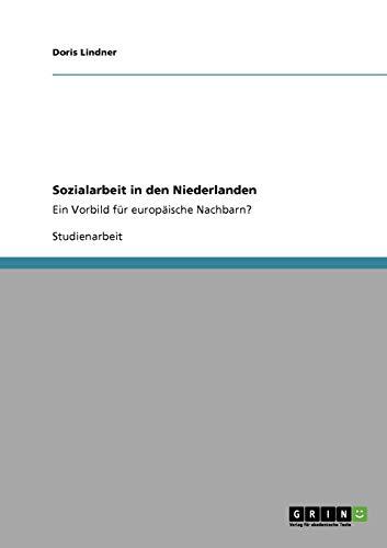 Sozialarbeit in den Niederlanden:Ein Vorbild für europäische Nachbarn? - Lindner, Doris