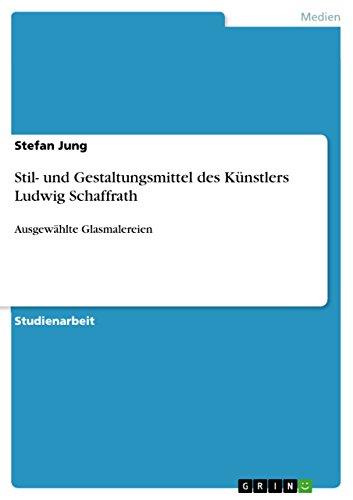 Stil- Und Gestaltungsmittel Des Kunstlers Ludwig Schaffrath: Stefan Jung