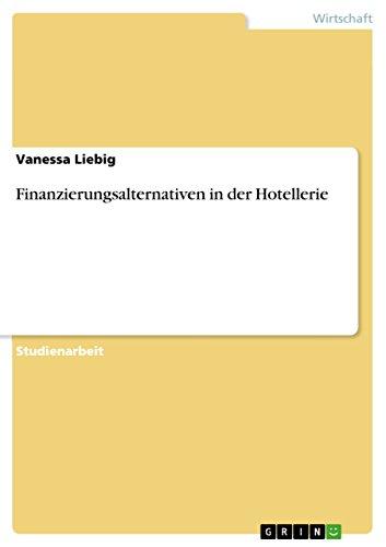Finanzierungsalternativen in der Hotellerie (Paperback) - Vanessa Liebig