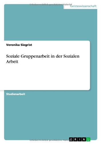 Soziale Gruppenarbeit in der Sozialen Arbeit - Siegrist, Veronika